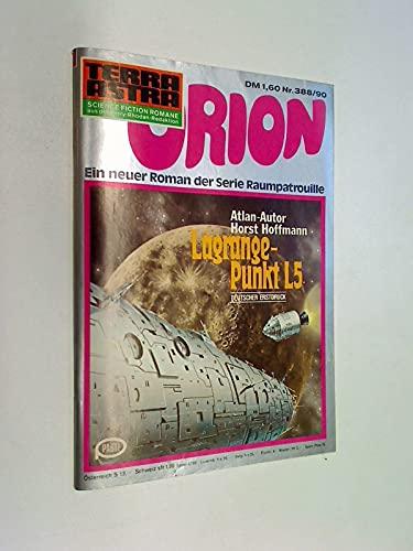 Terra Astra 388 Orion (90) Lagrange-Punkt L5. ERSTAUSGABE 1979 , Raumpatrouille, Science Fiction Roman-Heft