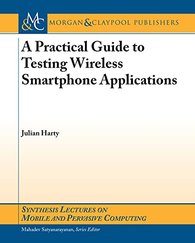 A Practical Guide to Testing Wireless Smartphone Applications (Synthesis Lectures on Mobile and Pervasive Computing) (English Edition)