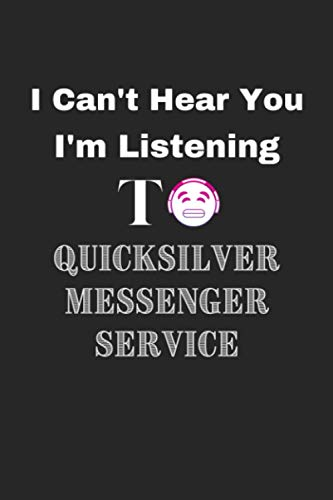 I can't hear you, I'm listening to Quicksilver Messenger Service: Creative writing lined notebook/Funny Music Lovers Gifts/ Quicksilver Messenger Service Lovers Gifts