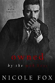 Owned by the Mob Boss (Ivanovich Bratva): A Dark Mafia Romance (Russian Crime Brotherhood Book 6) by [Nicole Fox]