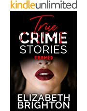 True Crime Stories: Framed: 5 Shocking True Crime Short Tales of People Who Were Framed For a Crime They Didn't Commit By Someone Close to Them