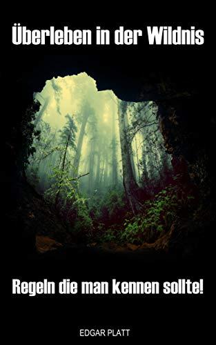 Überleben in der Wildnis, Regeln die man kennen sollte!, Survival Guide, Praxis Buch: Regeln die man kennen sollte!