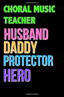 CHORAL MUSIC TEACHER Husband Daddy Protector Hero - Great CHORAL MUSIC TEACHER Writing Journals & Notebook Gift Ideas For ...