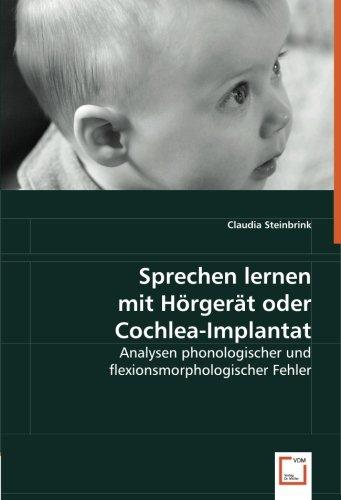 Sprechen lernen mit Hörgerät oder Cochlea-Implantat: Analysen phonologischer und flexionsmorphologischer Fehler