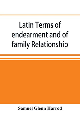 Latin terms of endearment and of family relationship; a lexicographical study based on Volume VI of the Corpus Inscriptionum Latinarum