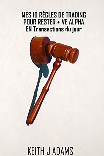 Couverture du livre MES 10 RÈGLES DE TRADING POUR RESTER + VE ALPHA EN Transactions du jour