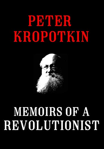 Memoirs of a Revolutionist (The Kropotkin Collection)