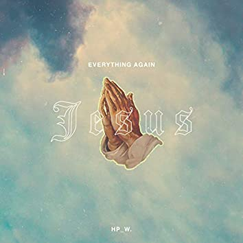Everything Again (Jesus)