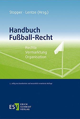 Handbuch Fußball-Recht: Rechte - Vermarktung - Organisation