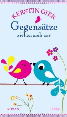 Gegensätze ziehen sich aus: Roman von Kerstin Gier ( 7. April 2012 )