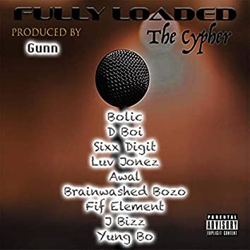 Fully Loaded the Cypher (feat. Bolic, D Boi, Sixx Digit, Luv Jonez, A Wal, Brainwashed Bozo, Fif Element & J Bizz)