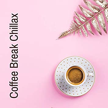 Coffee Break Chillax – Deeply Relaxing Chillout Rythms