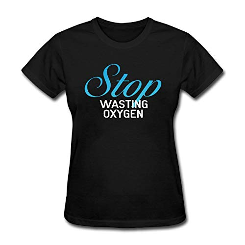 Bbhappiness Women's Stop Wasting Oxygen T-Shirt