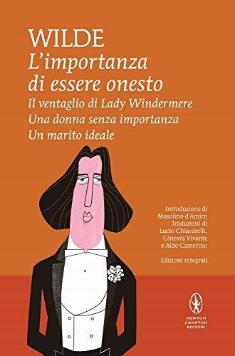 L'importanza di essere onesto-Il ventaglio di Lady Windermere-Una donna senza importanza-Un marito ideale. Ediz. integrale