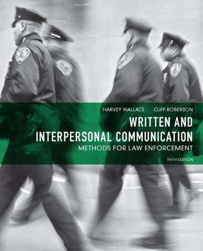Compare Textbook Prices for Written and Interpersonal Communication: Methods for Law Enforcement 5 Edition ISBN 9780132623681 by Wallace, Harvey,Roberson, Cliff