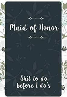 Maid of Honor Shit To Do Before I Do's: Small Blank Journal for Maid of Honor for Notes, Reminders, Lists, to do, Funny Maid of Honor Gift