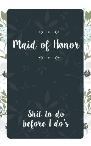 Maid of Honor Shit To Do Before I Dos: Small Blank Journal for Maid of Honor for Notes, Reminders, Lists, to do, Funny Maid of Honor Gift