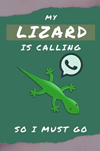 My Lizard Is Calling So I Must Go: Blank Lined Journal Notebook Lizard Gift for Lizard Lovers