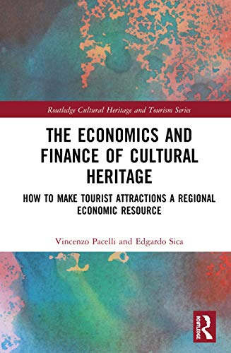 Compare Textbook Prices for The Economics and Finance of Cultural Heritage: How to Make Tourist Attractions a Regional Economic Resource Routledge Cultural Heritage and Tourism Series 1 Edition ISBN 9780367894757 by Pacelli, Vincenzo,Sica, Edgardo