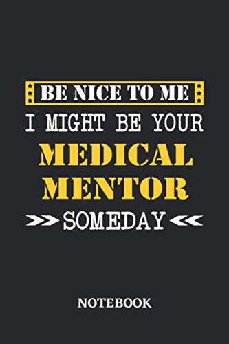 Be nice to me, I might be your Medical Mentor someday Notebook: 6x9 inches - 110 blank numbered pages • Greatest Passionate working Job Journal • Gift, Present Idea