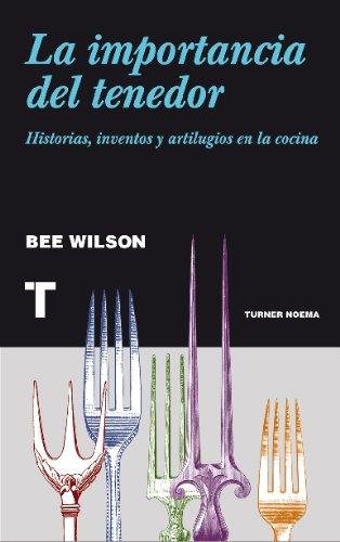 La importancia del tenedor. Historias, inventos y artilugios de la cocina (Noema)