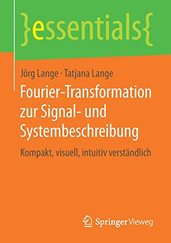Fourier-Transformation zur Signal- und Systembeschreibung: Kompakt, visuell, intuitiv verständlich (essentials)