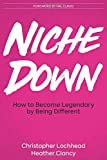 Niche Down: How To Become Legendary By Being Different...