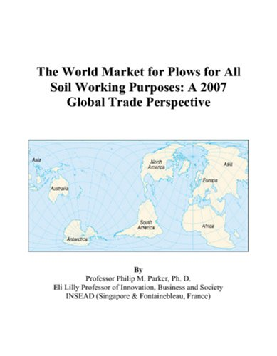 The World Market for Plows for All Soil Working Purposes: A 2007 Global Trade Perspective