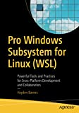 Pro Windows Subsystem for Linux (WSL): Powerful Tools and Practices for Cross-Platform Development and Collaboration