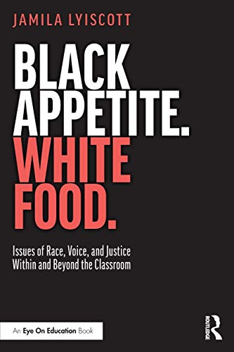 Black Appetite. White Food.: Issues of Race, Voice, and Justice Within and Beyond the Classroom