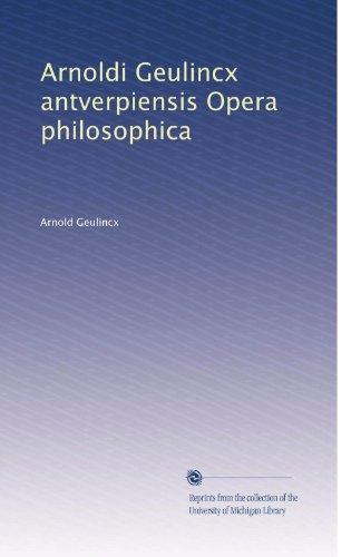 Arnoldi Geulincx antverpiensis Opera philosophica (Italian Edition)