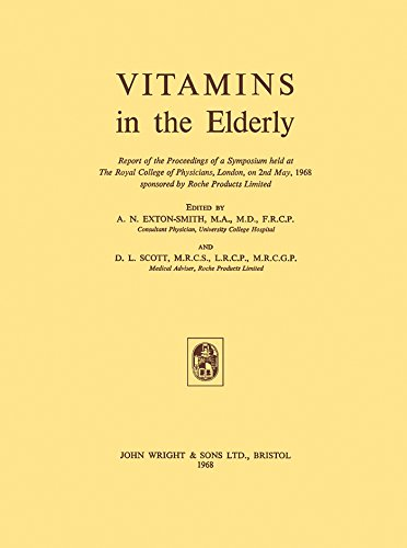 Vitamins in the Elderly: Report of the Proceedings of a Symposium Held at the Royal College of Physicians, London, on 2nd May, 1968, Sponsored by Roche Products Limited (English Edition)