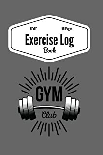 Exercise Log Book: Workout Journal Tracker | Gym Training Log Book, Fitness Notebook, An Exercise Diary, challenge journal for Everyone changing your ... 96 Pages (Fitness Journal Log) (Volume 6)