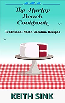 The Hurley Beach Cookbook: Traditional North Carolina Recipes by [Keith Sink]