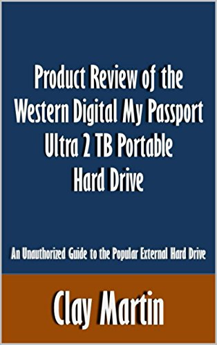 Product Review of the Western Digital My Passport Ultra 2 TB Portable Hard Drive: An Unauthorized Guide to the Popular External Hard Drive [Article] (English Edition)