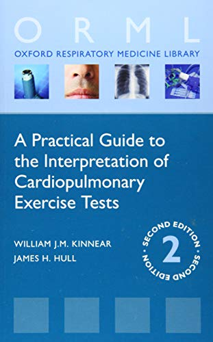 A Practical Guide to the Interpretation of Cardiopulmonary Exercise Tests (Oxford Respiratory Medicine Library)