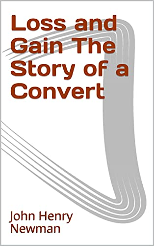 Loss and Gain The Story of a Convert (English Edition)