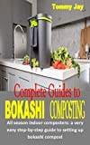 COMPLETE GUIDES TO BOKASHI COMPOSTING: All season indoor composters: a very easy step-by-step guide to setting...