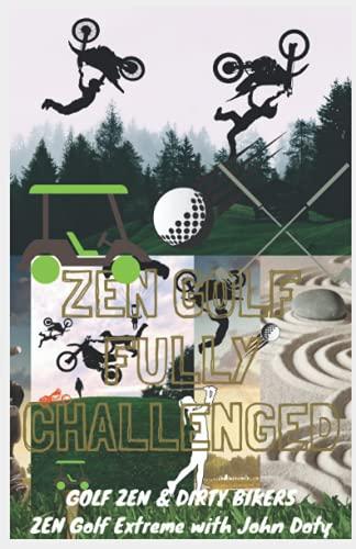 Zen Golf. Fully Challenged. Golf Zen & Dirty Bikers. Zen Extreme Golf with John Doty. Dirt Bike Zen Golf shape up zen down: Freestyle motocross all ... mental game , Golf With Zen, Master Golf Zen)