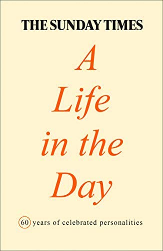 The Sunday Times A Life in the Day: 60 years of celebrated personalities from the Sunday Times Magazine (English Edition)