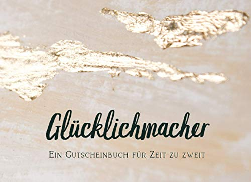 Glücklichmacher: Ein Gutscheinbuch für Zeit zu zweit - 12 Monate als Gutscheinheft zum Ausfüllen, Gestalten und Verschenken.