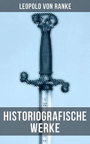 Leopold von Ranke: Historiografische Werke: Friedrich II. König von Preußen + Das Römische Imperium der Cäsaren + Savonarola + Napoleon… (German Edition)