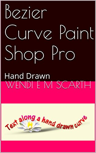 Bezier Curve Paint Shop Pro: Hand Drawn (Paint Shop Pro Made Easy by Wendi  E M Scarth Book 45) (English Edition)
