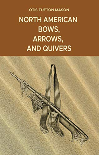 North American Bows, Arrows, and Quivers (English Edition)