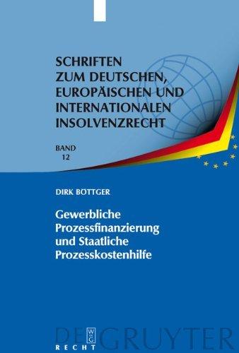 Gewerbliche Prozessfinanzierung und Staatliche Prozesskostenhilfe: Am Beispiel der Prozessführung durch Insolvenzverwalter (Schriften zum deutschen, europäischen ... und internationalen Insolvenzrecht 12)