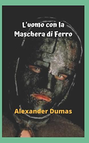 L'uomo con la Maschera di Ferro: Un vero enigma, mistero, terrore e un grande segreto, la maschera di ferro, una storia sconvolgente.