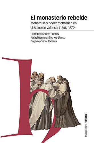 El monasterio rebelde: Monarquía y poder monástico en el Reino de Valencia (1665-1670) (Estudios)