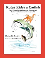 Rufus Rides a Catfish: (And Other Fables From the Farmstead)