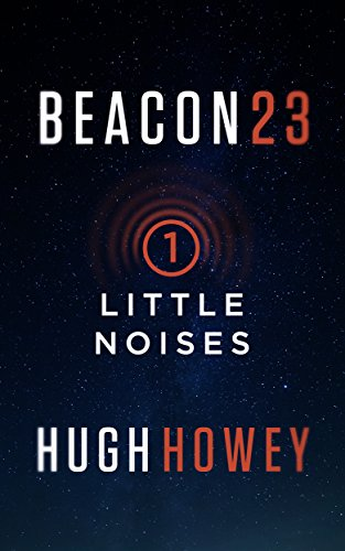 Beacon 23: Part One: Little Noises (Kindle Single) (English Edition)
