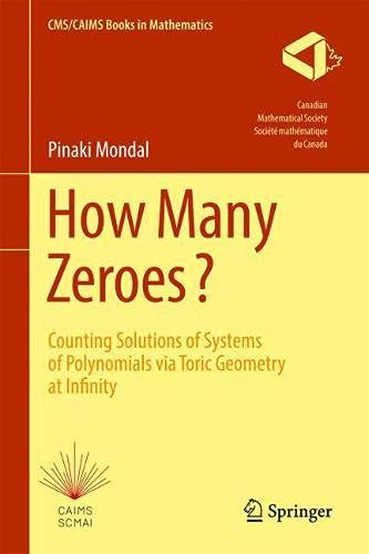 How Many Zeroes?: Counting Solutions of Systems of Polynomials via Toric Geometry at Infinity (CMS/CAIMS Books in Mathematics, 2)